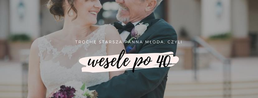Trochę Starsza Panna Młoda ślub Po 40 Roku życia